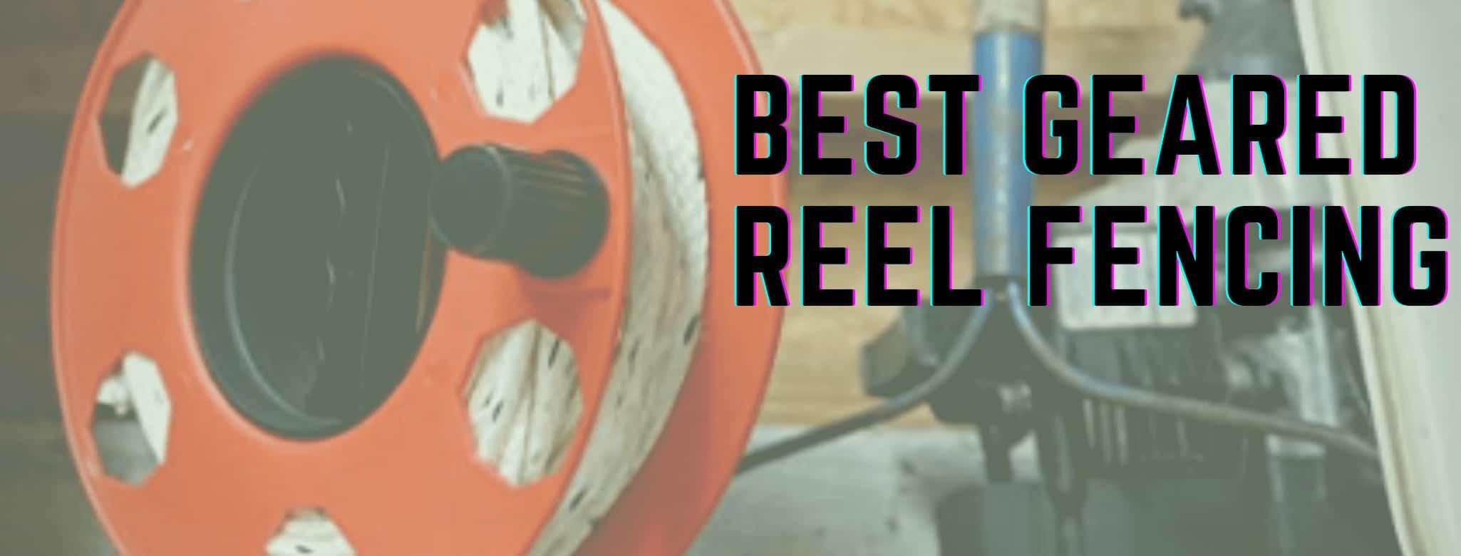 best Geared reel fencing